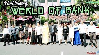 Khai trương World Of Bank chi nhánh Cần Thơ | 09.07.2020 | Đối tác của ETC Travel ᵛᶰ