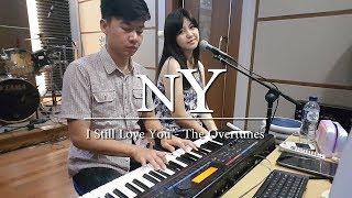 I Still Love You - TheOvertunes | by Nadia & Yoseph (NY Cover)