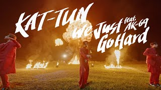 KAT-TUN - We Just Go Hard feat. AK-69 [Official Music Video]