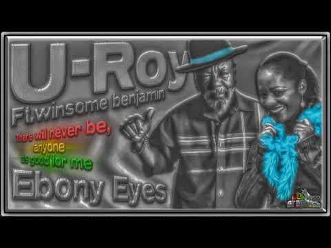 U Roy  Ft.Winsome Benjamin - Ebonie Eyes