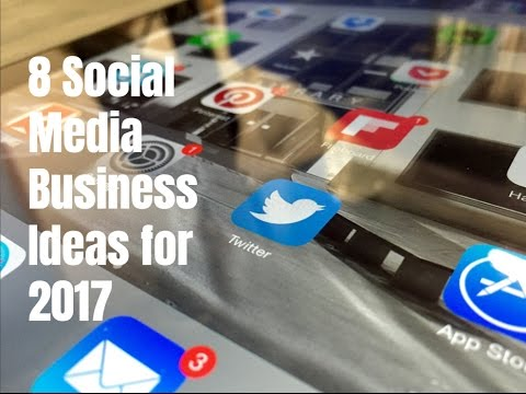 8 Social Media Business Ideas for 2017