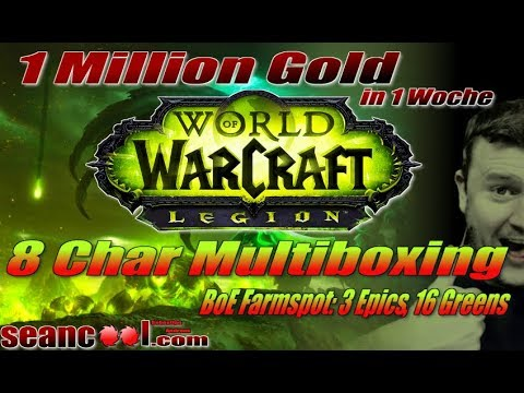 WoW Legion 8 Char Multiboxing: 1 Mio Gold in 1 Woche ;  BoE Farmspot: 3 Epics, 16 Greens