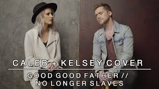 Worship Medley - Good Good Father / No Longer Slaves | Caleb + Kelsey Mashup