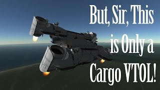 KSP Cinematic - But, Sir, This is Only a Cargo VTOL!