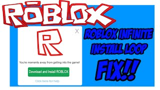 HOW TO FIX ROBLOX INFINITE INSTALL LOOP (WORKS 2019) (11 FIXES) WINDOWS 7/8/8.1/10