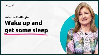 Arianna Huffington - Wake up and get some sleep - Insights for Entrepreneurs - Amazon