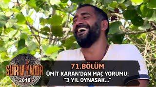 Ümit Karan kaybedilen futbol maçını yorumladı| 71. Bölüm | Survivor 2018