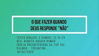 """O que fazer quando Deus responde """"Não"""" - Rev. Renato Romão - 16/02/2020"""
