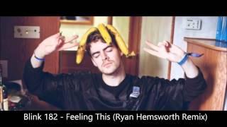 Blink 182 - Feeling This (Ryan Hemsworth Remix)