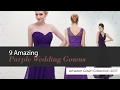 9 Amazing Purple Wedding Gowns Amazon Gown Collection 2017