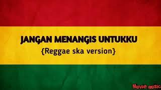 Reggae Ska version - JANGAN MENANGIS UNTUKKU