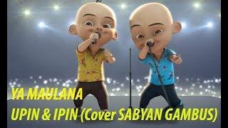 Download Ya Maulana versi Upin Ipin ( Sabyan Gambus )