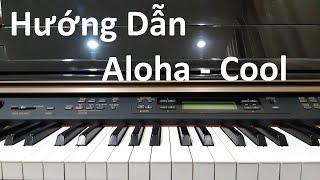 Hướng dẫn ALOHA - COOL | Piano Easy | Đinh Công Tú