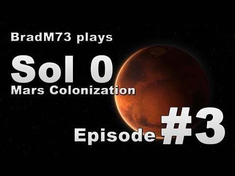Sol 0: Mars Colonization -  Episode 3