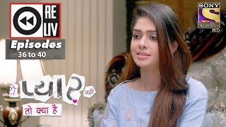 Weekly Reliv - Yeh Pyaar Nahi Toh Kya Hai - 7th May to 11th May 2018 - Episode 36 to 40