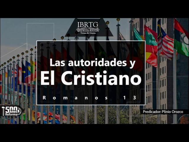 Las autoridades  y el cristiano / Romanos 13 / Ps Plinio R. Orozco