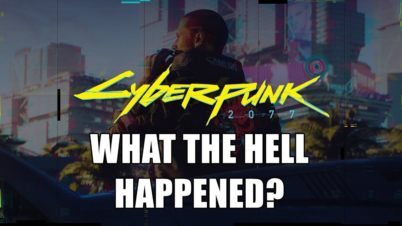 What The Hell Happened To Cyberpunk 2077?