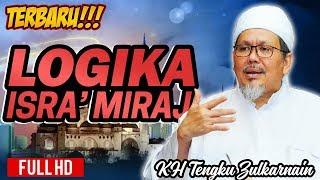 Video (TERBARU) Logika Isra' Miraj - KH Tengku Zulkarnain download MP3, 3GP, MP4, WEBM, AVI, FLV Mei 2018