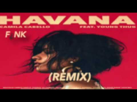 Havana - Camila Cabello Ft. Young Thug (WHVTUF¿NK Remix)