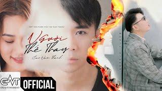 Người Thế Thay - Cao Nam Thành (Official M/V) - Đến sau một người đành phải chấp nhận