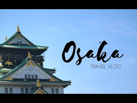 TRAVEL VLOG | Osaka [HD]