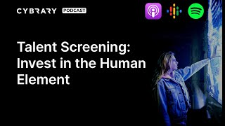 Talent Screening: Invest in the Human Element | The Cybrary Podcast Ep. 49