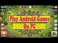 How to Run Android Apps and Games on Computer | Play Clash of Clans Game on PC | Best Software 2019