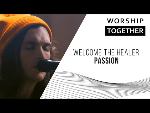 welcome-the-healer-//-passion-//-new-song-cafe