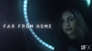 "SciFi Short Film  ""Far From Home"" Official Film"