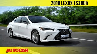 2018 Lexus ES 300h | First Drive Review | Autocar India