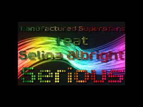 Manufactured Superstars feat Selina Albright - Serious (audio)