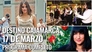 Destino Cajamarca - 17 marzo 2018 - Programa completo