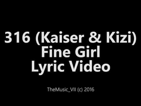 316 (Kaiser & Kizi) -Fine Girl (Lyric Video)