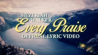 Hezekiah Walker - Every Praise (Official Lyric Video)