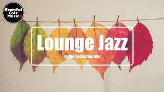 Lounge Jazz Piano collection Mix【For Work / Study】relaxing BGM, Instrumental, Heartful Cafe Music.