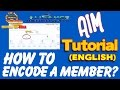 HOW TO ENCODE A MEMBER ENGLISH TUTORIAL AIM GLOBAL