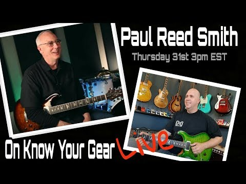 Know Your Gear Live #34 With Special Guest Paul Reed Smith