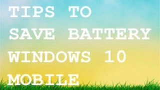 Tips to Save Battery on Windows 10 Mobile Preview