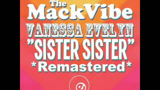 Sister Sister by Mack Vibe (Al Mack)  feat Vanessa Evelyn Many Ward & Konrad Carelli Remix