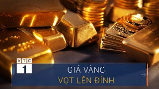 Giá vàng vọt đỉnh cận Tết Nguyên đán | VTC1