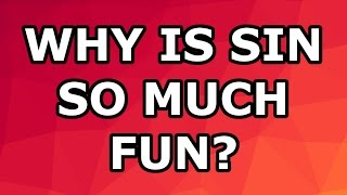 Why Is Sin So Much Fun?