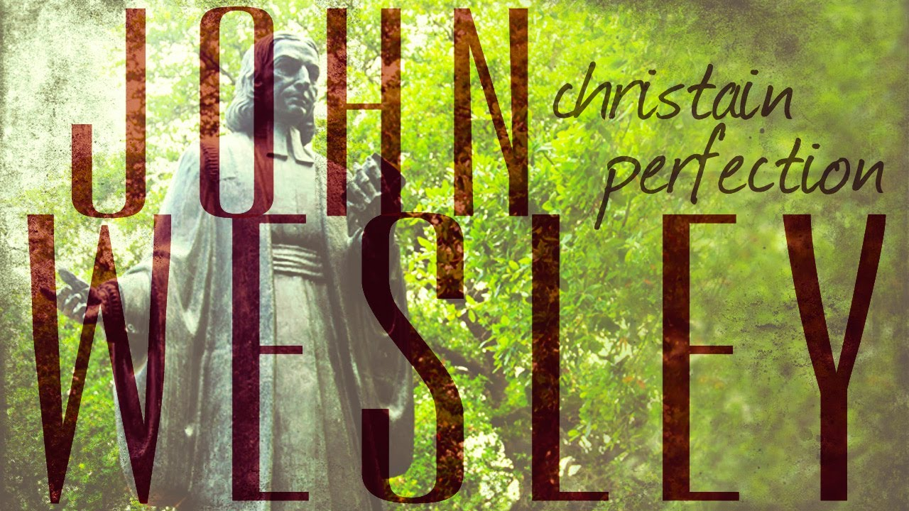 an analysis of christian perfection by john wesley John wesley's teaching on christian perfection influences on him from pietism and writings of early chrch fathers.