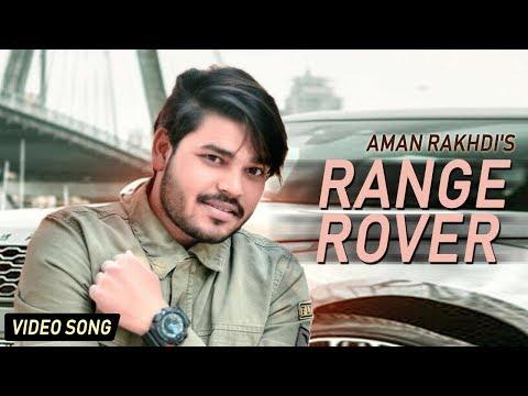 LATEST PUNJABI SONG 2018 || RANGE ROVER || AMAN RAKHDI || DESI SWAG RECORDS