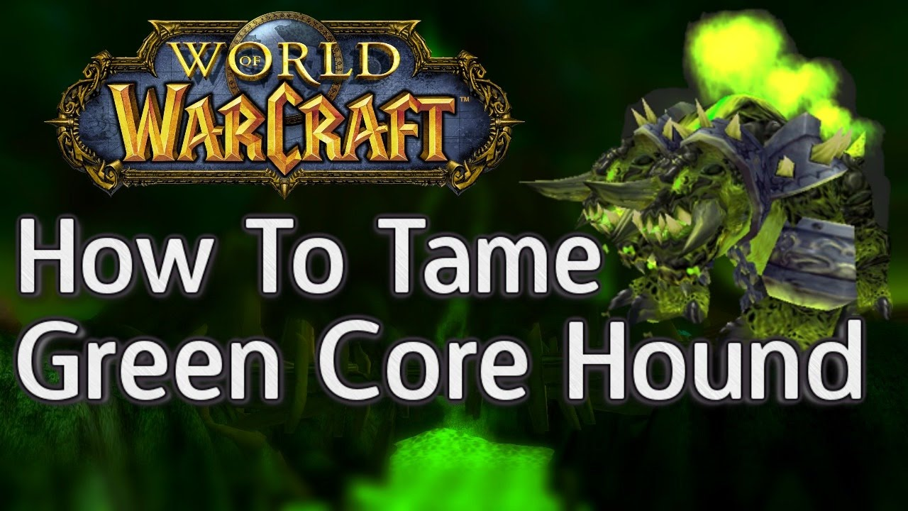 How To Tame Green Exotic Core Hound Pet Hunter Horde World Of Warcraft Tutorial Robles Games Youtube