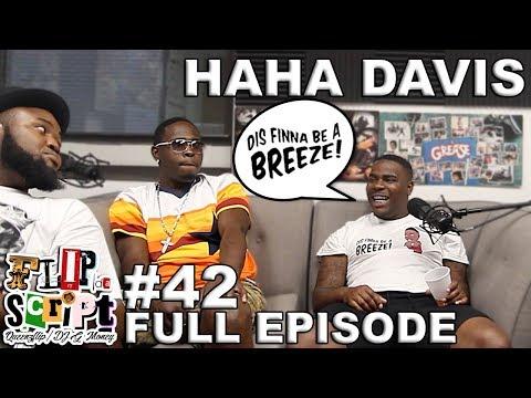"FLIP DA SCRIPT PODCAST - #42 - HAHA DAVIS - ""FINNA BE A BREEZE"" FULL EPISODE"