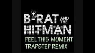 Feel This Moment - Pitbull feat Christina Aguilera  (B-RAT AND THE HITMAN TRAPSTEP REMIX) MP3