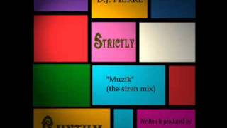 D.J. PIERRE - Muzik [the siren mix].