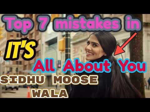 Top 7 Mistakes In Its All About You Song | Sidhu Moose Wala |