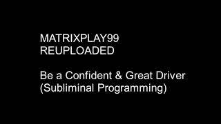 MATRIXPLAY99 Be A Confident & Great Driver (Subliminal Programming)