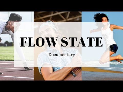 FLOW STATE DOCUMENTARY - The Key To Living
